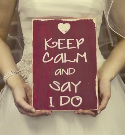 keep calm and say i do Say I do